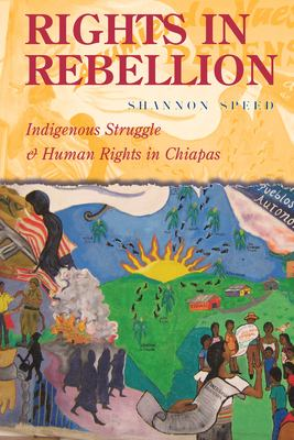 Rights in Rebellion: Indigenous Struggle and Human Rights in Chiapas 9780804757348