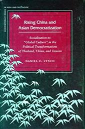 """Rising China and Asian Democratization: Socialization to """"Global Culture"""" in the Political Transformations of Thailand,"""