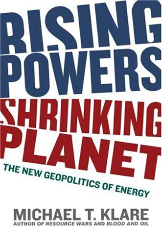 Rising Powers, Shrinking Planet: The New Geopolitics of Energy 9780805080643