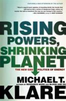 Rising Powers, Shrinking Planet: The New Geopolitics of Energy 9780805089219