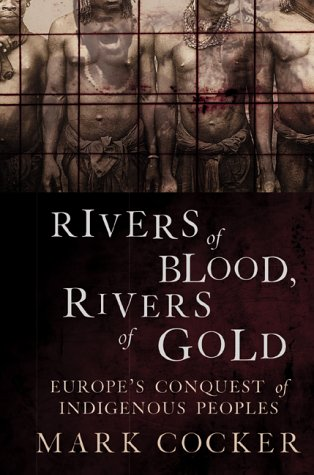 Rivers of Blood, Rivers of Gold: Europe's Conquest of Indigenous Peoples 9780802116666