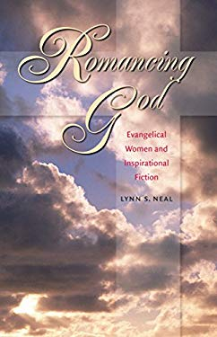 Romancing God: Evangelical Women and Inspirational Fiction 9780807829981