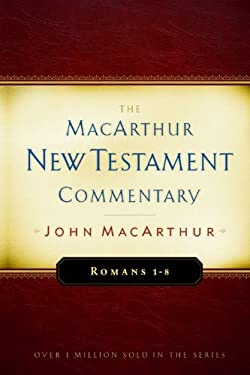 Romans 1-8 MacArthur New Testament Commentary 9780802407672