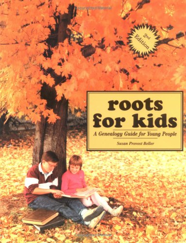 Roots for Kids: A Genealogy Guide for Young People. 2nd Edition 9780806317779