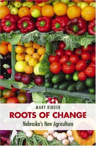 Roots of Change: Nebraska's New Agriculture 9780803290136