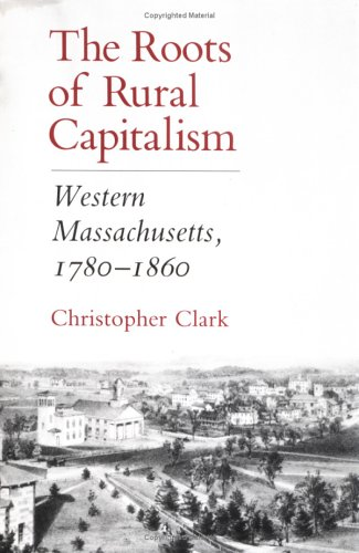 The Roots of Rural Capitalism: Western Massachusetts, 1780-1860 9780801496936