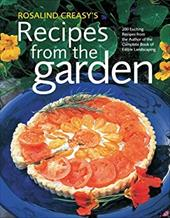 Rosalind Creasy's Recipes from the Garden: 200 Exciting Recipes from the Author of the Complete Book of Edible Landscaping 3283410
