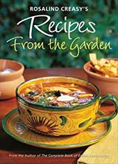 Rosalind Creasy's Recipes from the Garden: 200 Exciting Recipes from the Author of the Complete Book of Edible Landscaping 3283611