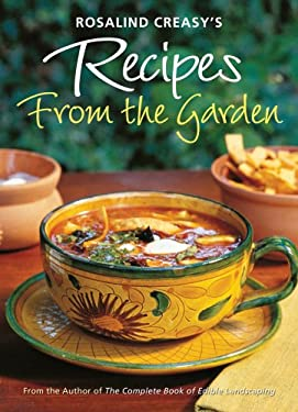 Rosalind Creasy's Recipes from the Garden: 200 Exciting Recipes from the Author of the Complete Book of Edible Landscaping 9780804841054