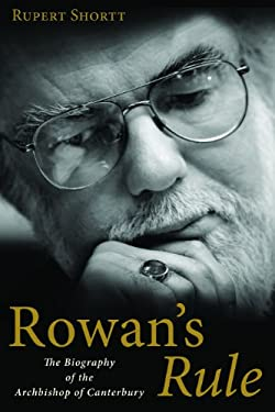 Rowan's Rule: The Biography of the Archbishop of Canterbury 9780802864611
