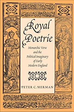 Royal Poetrie: Monarchic Verse and the Political Imaginary of Early Modern England