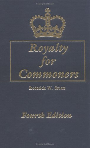 Royalty for Commoners. the Complete Known Lineage of John of Gaunt, Son of Edward III, King of England, and Queen Philippa. Fourth Edition 9780806316871