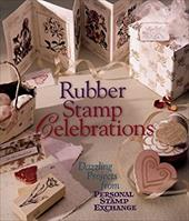 Rubber Stamp Celebrations: Dazzling Projects from Personal Stamp Exchange 3324828