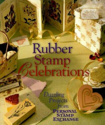 Rubber Stamp Celebrations: Dazzling Projects from Personal Stamp Exchange 9780806962917