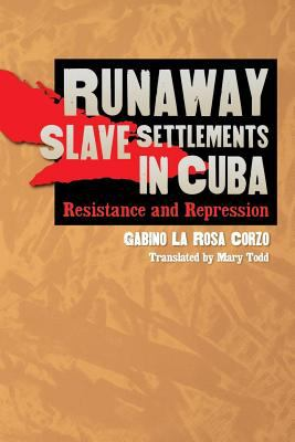 Runaway Slave Settlements in Cuba: Resistance and Repression 9780807828038