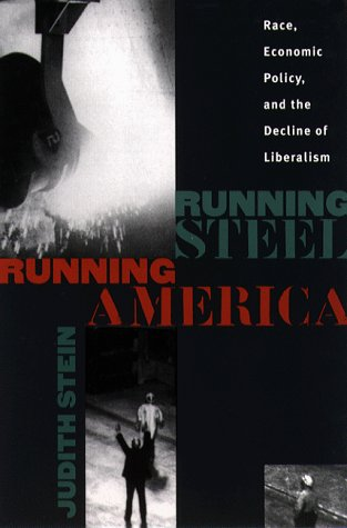 Running Steel, Running America: Race, Economic Policy, and the Decline of Liberalism 9780807847275