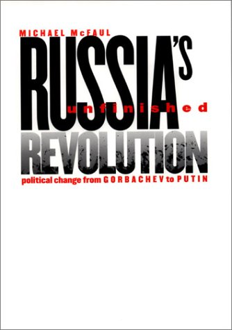 Russia's Unfinished Revolution: Political Change from Gorbachev to Putin 9780801439001