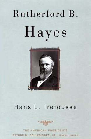 Rutherford B. Hayes: The American Presidents Series: The 19th President, 1877-1881 9780805069082