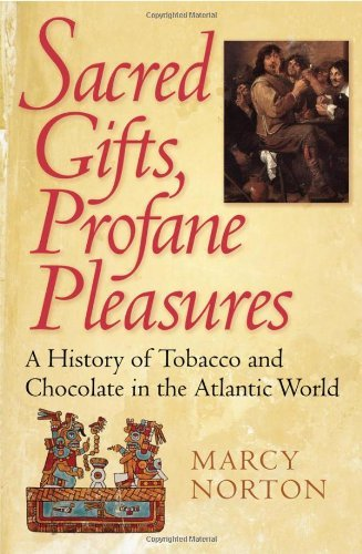 Sacred Gifts, Profane Pleasures: A History of Tobacco and Chocolate in the Atlantic World 9780801476327