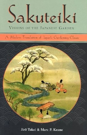 Sakuteiki Visions of the Japanese Garden: A Modern Translation of Japan's Gardening Classic 9780804832946