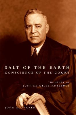 Salt of the Earth, Conscience of the Court: The Story of Justice Wiley Rutledge 9780807828663