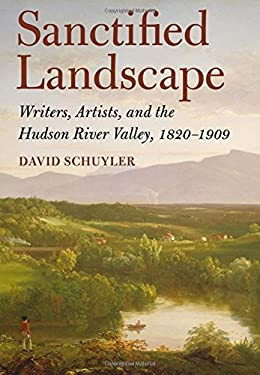 Sanctified Landscape: Writers, Artists, and the Hudson River Valley, 18201909 9780801450808
