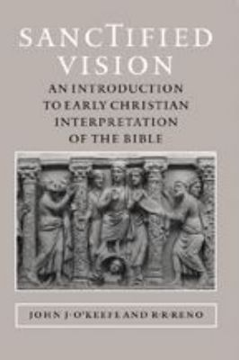 Sanctified Vision: An Introduction to Early Christian Interpretation of the Bible 9780801880889