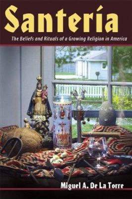 Santeria: The Beliefs and Rituals of a Growing Religion in America 9780802849731
