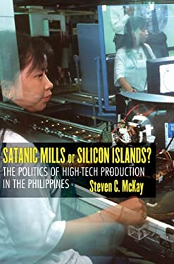 Satanic Mills or Silicon Islands?: The Politics of High-Tech Production in the Philippines 9780801442360