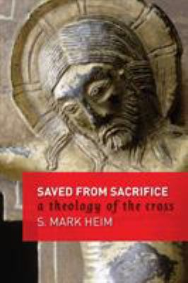Saved from Sacrifice: A Theology of the Cross 9780802832153