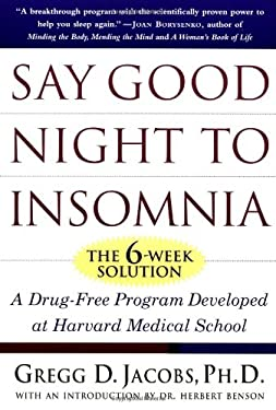 Say Good Night to Insomnia: The Six-Week, Drug-Free Program Developed at Harvard Medical School 9780805055481