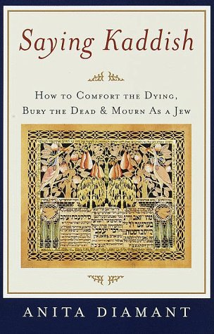 Saying Kaddish: How to Comfort the Dying, Bury the Dead, and Mourn as a Jew 9780805210880