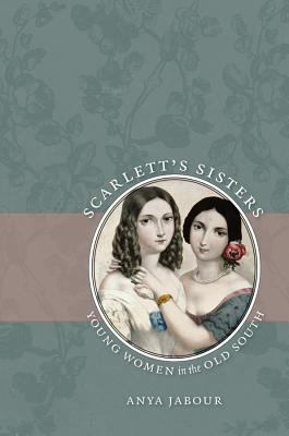 Scarlett's Sisters: Young Women in the Old South 9780807831014