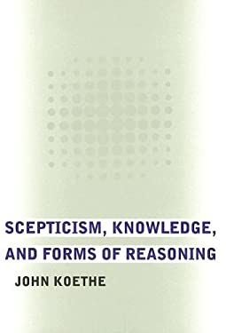 Scepticism, Knowledge, and Forms of Reasoning 9780801444326