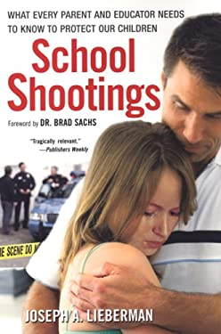 School Shootings: What Every Parent and Educator Needs to Know to Protect Our Children 9780806530710