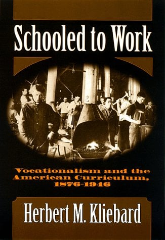 Schooled to Work: Vocationalism and the American Curriculum, 1876-1946 9780807738665