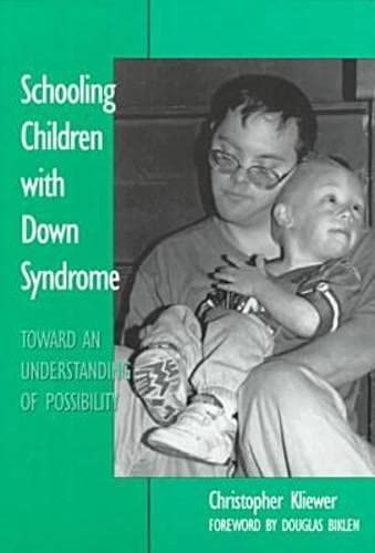 Schooling Children with Down Syndrome: Toward an Understanding of Possibility 9780807737316