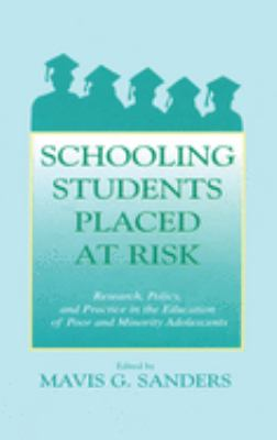 Schooling Students Placed at Risk: Research, Policy, and Practice in the Education of Poor and Minority Adolescents 9780805830897