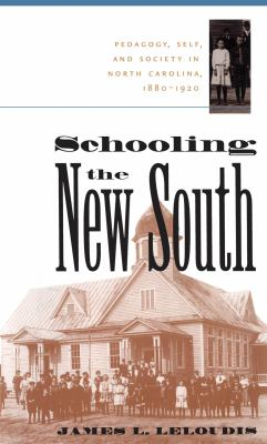 Schooling the New South: Pedagogy, Self, and Society in North Carolina, 1880-1920 9780807848081