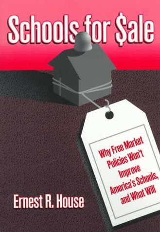 Schools for Sale: Why Free Market Policies Won't Improve America's Schools, and What Will 9780807737378
