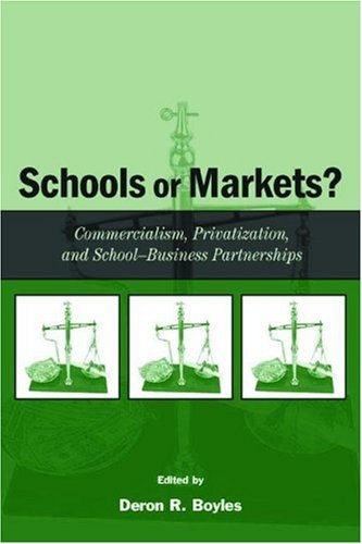 Schools or Markets?: Commercialism, Privatization, and School-Business Partnerships 9780805852042