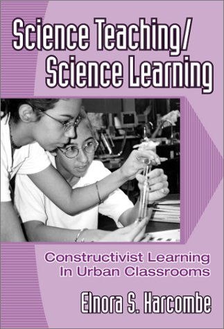 Science Teaching/Science Learning: Constructivist Learning in Urban Classrooms 9780807740330