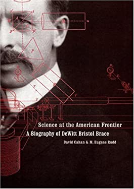 Science at the American Frontier: A Biography of DeWitt Bristol Brace 9780803215085