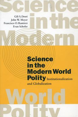 Science in the Modern World Polity: Institutionalization and Globalization 9780804744928