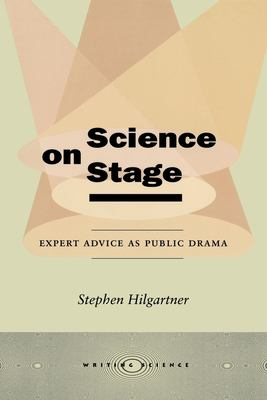 Science on Stage: Expert Advice as Public Drama 9780804736459
