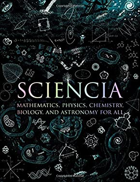 Sciencia: Mathematics, Physics, Chemistry, Biology, and Astronomy for All 9780802778994