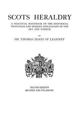 Scots Heraldry: A Practical Handbook on the Historical Principles and Modern Application of the Art and Science 9780806304786