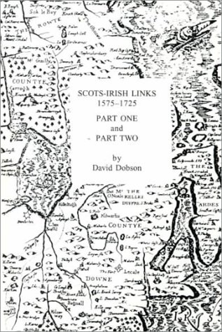Scots-Irish Links 1575-1725 in Two Parts