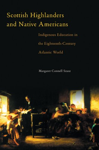 Scottish Highlanders and Native Americans: Indigenous Education in the Eighteenth-Century Atlantic World 9780806138619