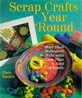 Scrap Crafts Year 'Round: More Than 70 Projects to Make with Less Than a Yard of Fabric 9780806981673